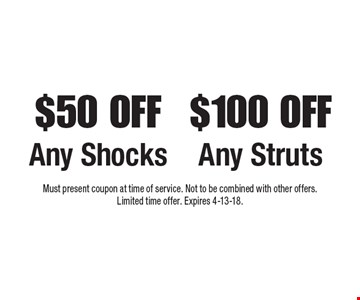 $100 OFF Any Struts. $50 OFF Any Shocks. Must present coupon at time of service. Not to be combined with other offers. Limited time offer. Expires 4-13-18.