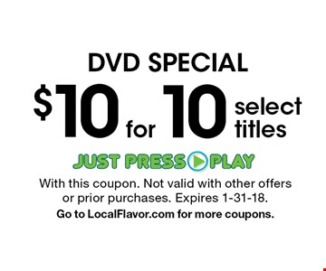 DVD SPECIAL $10 for 10 select titles. With this coupon. Not valid with other offers or prior purchases. Expires 1-31-18. Go to LocalFlavor.com for more coupons.