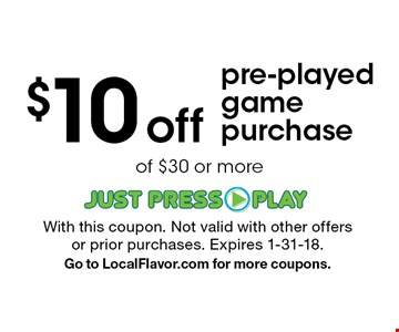 $10 off pre-played game purchase of $30 or more. With this coupon. Not valid with other offers or prior purchases. Expires 1-31-18. Go to LocalFlavor.com for more coupons.