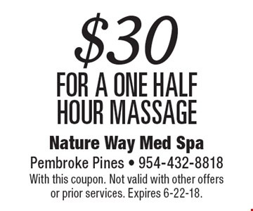 $30 for a one Half hour massage. With this coupon. Not valid with other offers or prior services. Expires 6-22-18.