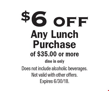 $6 off Any Lunch Purchase of $35.00 or more, dine in only. Does not include alcoholic beverages.Not valid with other offers.Expires 6/30/18.
