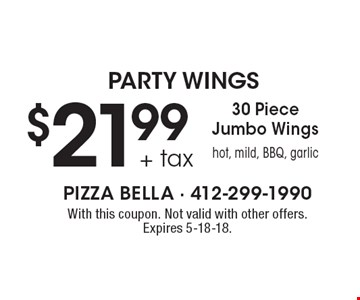 Party Wings $21.99 + tax 30 Piece Jumbo Wings. Hot, mild, BBQ, garlic. With this coupon. Not valid with other offers. Expires 5-18-18.