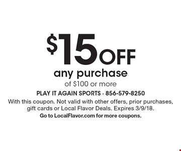 $15 Off any purchase of $100 or more. With this coupon. Not valid with other offers, prior purchases, gift cards or Local Flavor Deals. Expires 3/9/18.Go to LocalFlavor.com for more coupons.