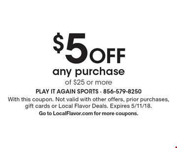 $5 Off any purchase of $25 or more. With this coupon. Not valid with other offers, prior purchases, gift cards or Local Flavor Deals. Expires 5/11/18. Go to LocalFlavor.com for more coupons.