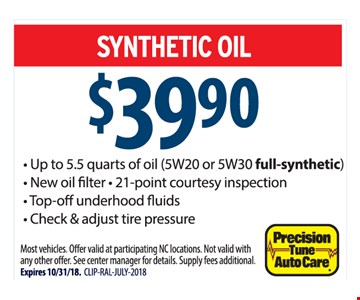 $39.90 Synthetic Oil Change. Up to 5.5 quarts of oil (5W20 or 5W30 full-synthetic). New oil filter, 21-point courtesy inspection, Top-off underhood fluids, Check & adjust tire pressure. Most vehicles. Offer valid at participating NC locations. Not valid with any other offer. See center manager for details. Supply fees additional. Expires 10/31/18. CLIP-RAL-JULY-2018