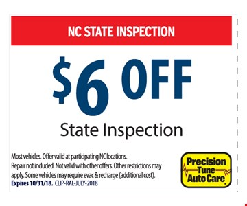 $6 Off State Inspection.Most vehicles. Offer valid at participating NC locations. Repair not included. Not valid with other offers. Other restrictions may apply. Some vehicles may require evac & recharge (additional cost). Expires 10/31/18. CLIP-RAL-JULY-2018