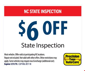 NC STATE INSPECTION $6 Off. Most vehicles. Offer valid at participating NC locations. Repair not included. Not valid with other offers. Other restrictions may apply. Some vehicles may require evac & recharge (additional cost). Expires 1/31/19. CLIP-RAL-OCT-18