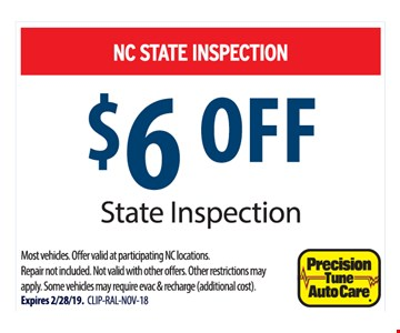 NC state inspection. $6 off state inspection. Most vehicles. Offer valid at participating NC locations. Repair not included. Not valid with other offers. Other restrictions may apply. Some vehicles may require evac & recharge (additional cost). Expires 2/28/19. CLIP-RAL-NOV-18