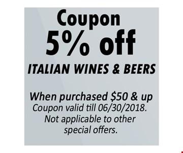 5% Off Italian Wines & Beers When purchased $50 & Up