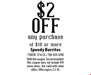 $2 off any purchase of $10 or more. With this coupon. Tax not included. This coupon does not include 99¢ menu items. Not valid with other offers. Offer expires 2-2-18.