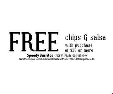 FREE chips & salsa with purchase of $20 or more. With this coupon. Tax not included. Not valid with other offers. Offer expires 2-2-18.