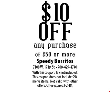 $10 off any purchase of $50 or more. With this coupon. Tax not included. This coupon does not include 99¢ menu items. Not valid with other offers. Offer expires 2-2-18.