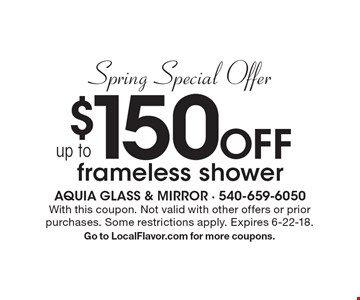 Spring Special Offer up to $150 Off frameless shower. With this coupon. Not valid with other offers or prior purchases. Some restrictions apply. Expires 6-22-18. Go to LocalFlavor.com for more coupons.