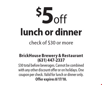 $5 off lunch or dinner check of $30 or more. $30 total before beverages. Cannot be combined with any other discount offer or on holidays. One coupon per check. Valid for lunch or dinner only. Offer expires 8/17/18.
