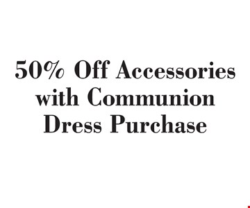 50% Off Accessories with Communion Dress Purchase