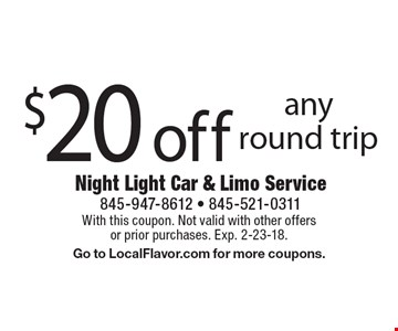 $20 off any round trip. With this coupon. Not valid with other offers or prior purchases. Exp. 2-23-18. Go to LocalFlavor.com for more coupons.