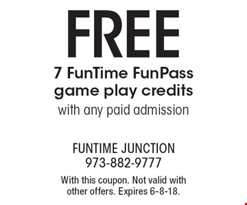 FREE 7 FunTime FunPass game play credits with any paid admission. With this coupon. Not valid with other offers. Expires 6-8-18.