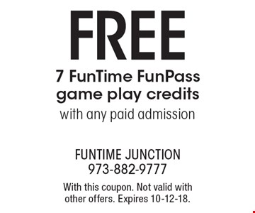FREE 7 FunTime Fun Pass game play credits with any paid admission. With this coupon. Not valid with other offers. Expires 10-12-18.