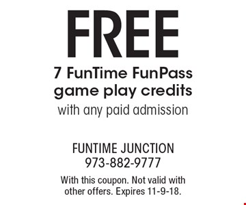 FREE 7 FunTime FunPass game play credits with any paid admission. With this coupon. Not valid with other offers. Expires 11-9-18.