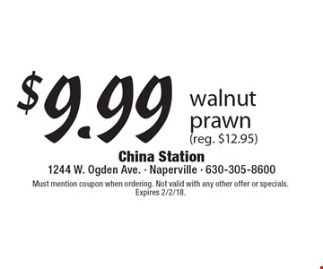 $9.99 walnut prawn (reg. $12.95). Must mention coupon when ordering. Not valid with any other offer or specials. Expires 2/2/18.