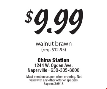 $9.99 walnut brawn (reg. $12.95). Must mention coupon when ordering. Not valid with any other offer or specials. Expires 3/9/18.