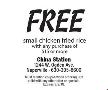 Free small chicken fried rice with any purchase of $15 or more. Must mention coupon when ordering. Not valid with any other offer or specials. Expires 3/9/18.