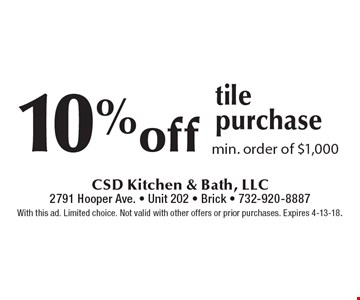 10% off tile purchase. Min. order of $1,000. With this ad. Limited choice. Not valid with other offers or prior purchases. Expires 4-13-18.