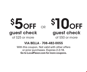 $10 Off guest check of $50 or more. $5 Off guest check of $25 or more. With this coupon. Not valid with other offers or prior purchases. Expires 2-2-18. Go to LocalFlavor.com for more coupons.