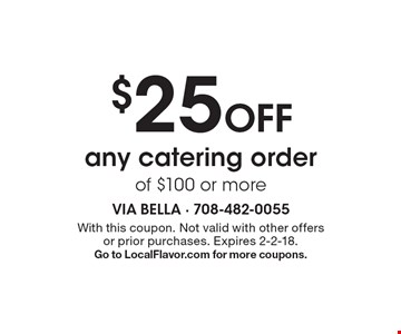 $25 Off any catering order of $100 or more. With this coupon. Not valid with other offers or prior purchases. Expires 2-2-18. Go to LocalFlavor.com for more coupons.