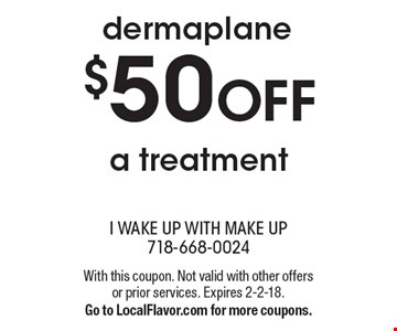 dermaplane $50 OFF a treatment. With this coupon. Not valid with other offers or prior services. Expires 2-2-18. Go to LocalFlavor.com for more coupons.