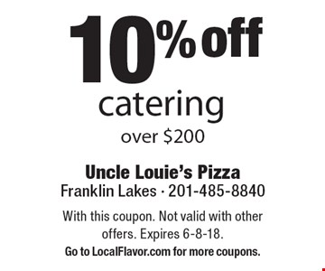 10% off catering over $200. With this coupon. Not valid with other offers. Expires 6-8-18. Go to LocalFlavor.com for more coupons.