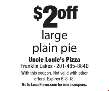 $2 off large plain pie. With this coupon. Not valid with other offers. Expires 6-8-18. Go to LocalFlavor.com for more coupons.