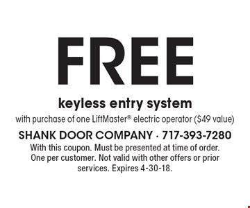 Free keyless entry system with purchase of one LiftMaster electric operator ($49 value). With this coupon. Must be presented at time of order. One per customer. Not valid with other offers or prior services. Expires 4-30-18.