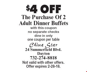 $4 OFF The Purchase Of 2 Adult Dinner Buffetswith this coupon no separate checks dine in onlyone coupon per table . Not valid with other offers. Offer expires 2-28-18.