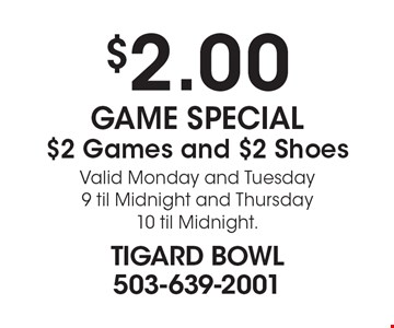$2.00 GAME SPECIAL $2 Games and $2 Shoes.