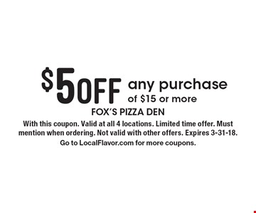 $5 off any purchase of $15 or more. With this coupon. Valid at all 4 locations. Limited time offer. Must mention when ordering. Not valid with other offers. Expires 3-31-18. Go to LocalFlavor.com for more coupons.