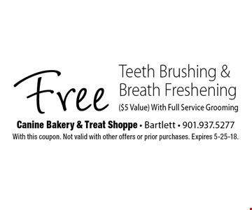 Free Teeth Brushing & Breath Freshening ($5 Value) With Full Service Grooming. With this coupon. Not valid with other offers or prior purchases. Expires 5-25-18.