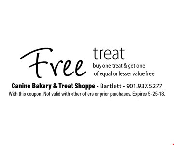 Free treat. Buy one treat & get one of equal or lesser value free. With this coupon. Not valid with other offers or prior purchases. Expires 5-25-18.