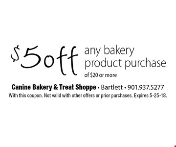 $5 off any bakery product purchase of $20 or more. With this coupon. Not valid with other offers or prior purchases. Expires 5-25-18.