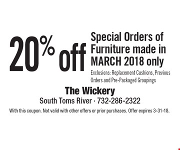 20% off Special Orders of Furniture made in MARCH 2018 only. Exclusions: Replacement Cushions, Previous Orders and Pre-Packaged Groupings. With this coupon. Not valid with other offers or prior purchases. Offer expires 3-31-18.