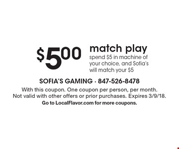 $5.00 match play. Spend $5 in machine of your choice, and Sofia's will match your $5. With this coupon. One coupon per person, per month. Not valid with other offers or prior purchases. Expires 3/9/18. Go to LocalFlavor.com for more coupons.