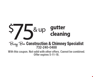 $75 & up gutter cleaning. With this coupon. Not valid with other offers. Cannot be combined. Offer expires 5-11-18.