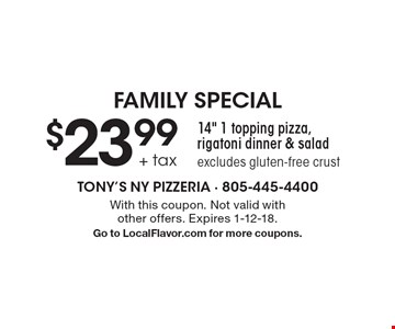 FAMILY SPECIAL $23.99 + tax 14