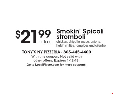 $21.99 + tax Smokin' Spicoli stromboli. Chicken, chipotle sauce, onions, hatch chilies, tomatoes and cilantro. With this coupon. Not valid with other offers. Expires 1-12-18. Go to LocalFlavor.com for more coupons.