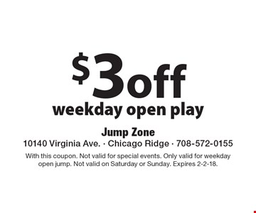 $3 off weekday open play. With this coupon. Not valid for special events. Only valid for weekday open jump. Not valid on Saturday or Sunday. Expires 2-2-18.