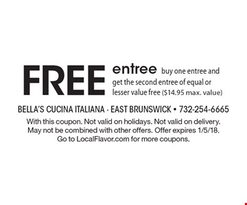 FREE entree, buy one entree and get the second entree of equal or lesser value free ($14.95 max. value). With this coupon. Not valid on holidays. Not valid on delivery. May not be combined with other offers. Offer expires 1/5/18. Go to LocalFlavor.com for more coupons.