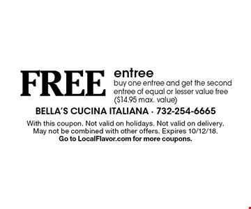 Free entree. Buy one entree and get the second entree of equal or lesser value free ($14.95 max. value). With this coupon. Not valid on holidays. Not valid on delivery. May not be combined with other offers. Expires 10/12/18. Go to LocalFlavor.com for more coupons.