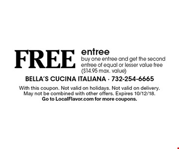 Free entree buy one entree and get the second entree of equal or lesser value free ($14.95 max. value). With this coupon. Not valid on holidays. Not valid on delivery. May not be combined with other offers. Expires 10/12/18. Go to LocalFlavor.com for more coupons.