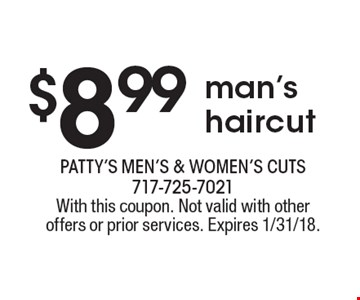 $8.99 man's haircut. With this coupon. Not valid with other offers or prior services. Expires 1/31/18.