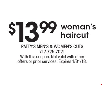 $13.99 woman's haircut. With this coupon. Not valid with other offers or prior services. Expires 1/31/18.